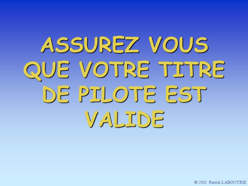 2002 Patrick LABOUYRIE ASSUREZ VOUS QUE VOTRE TITRE DE PILOTE EST VALIDE