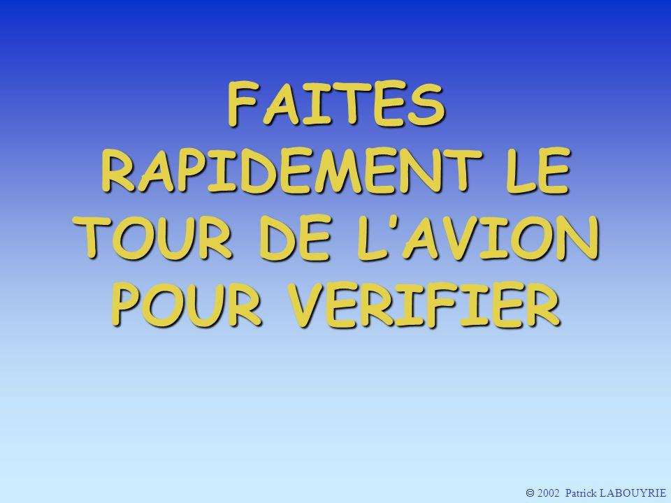 2002 Patrick LABOUYRIE FAITES RAPIDEMENT LE TOUR DE LAVION POUR VERIFIER