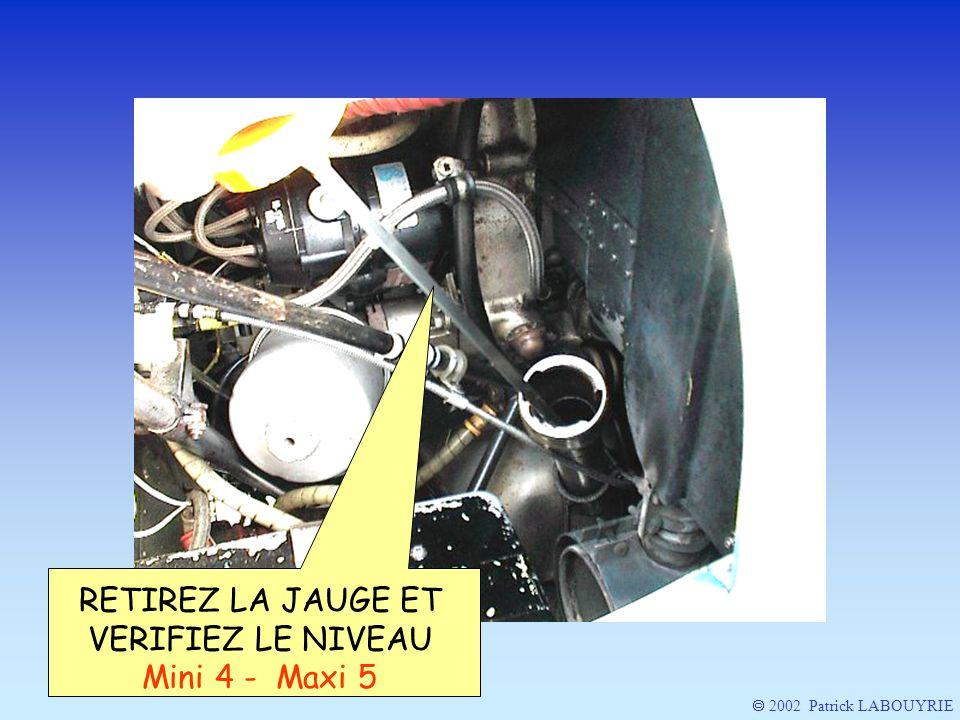 RETIREZ LA JAUGE ET VERIFIEZ LE NIVEAU Mini 4 - Maxi 5 2002 Patrick LABOUYRIE