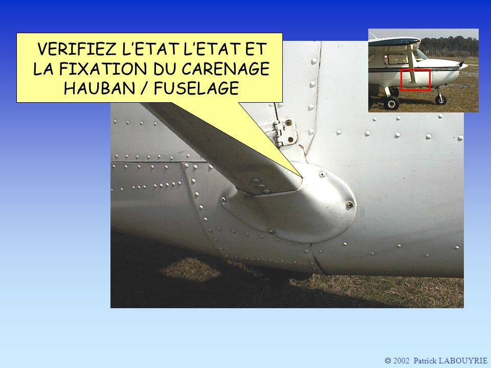 VERIFIEZ LETAT LETAT ET LA FIXATION DU CARENAGE HAUBAN / FUSELAGE 2002 Patrick LABOUYRIE