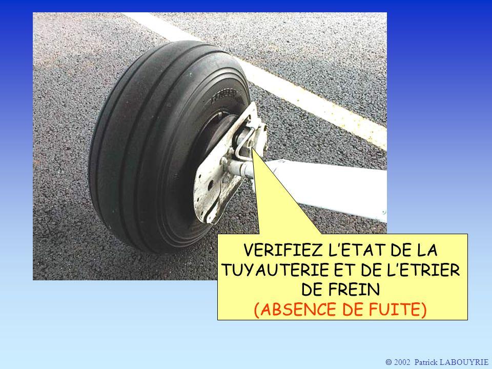 VERIFIEZ LETAT DE LA TUYAUTERIE ET DE LETRIER DE FREIN (ABSENCE DE FUITE) 2002 Patrick LABOUYRIE