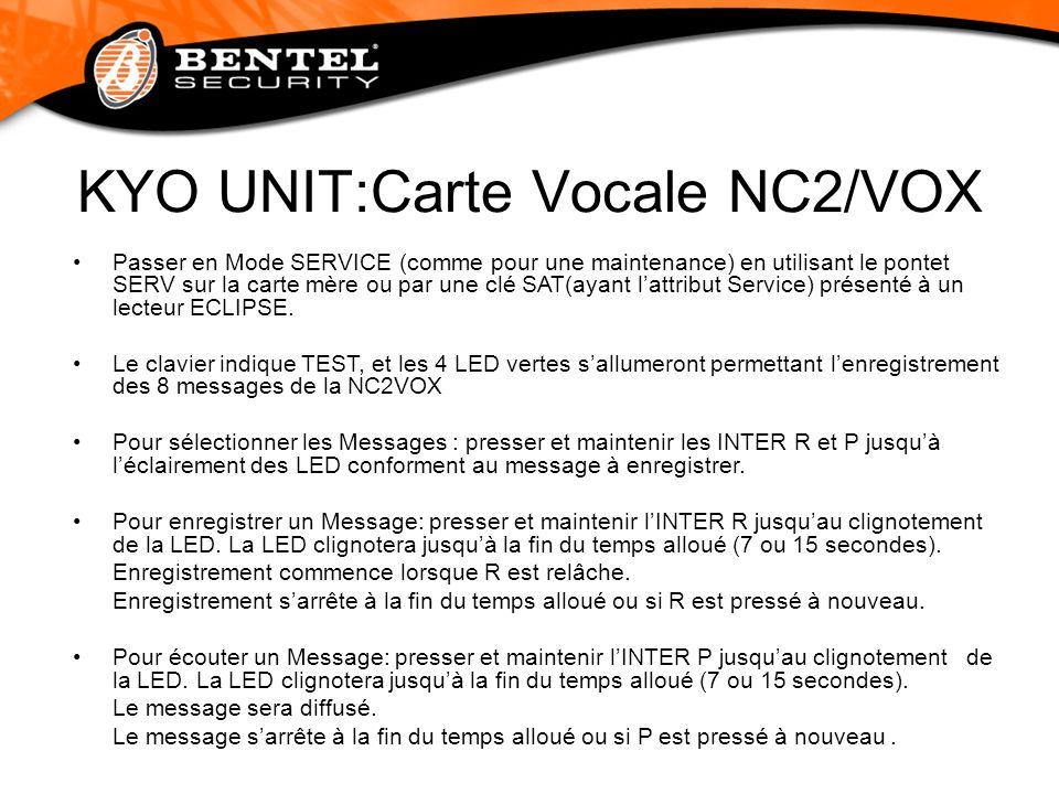 KYO UNIT:Carte Vocale NC2/VOX Passer en Mode SERVICE (comme pour une maintenance) en utilisant le pontet SERV sur la carte mère ou par une clé SAT(aya