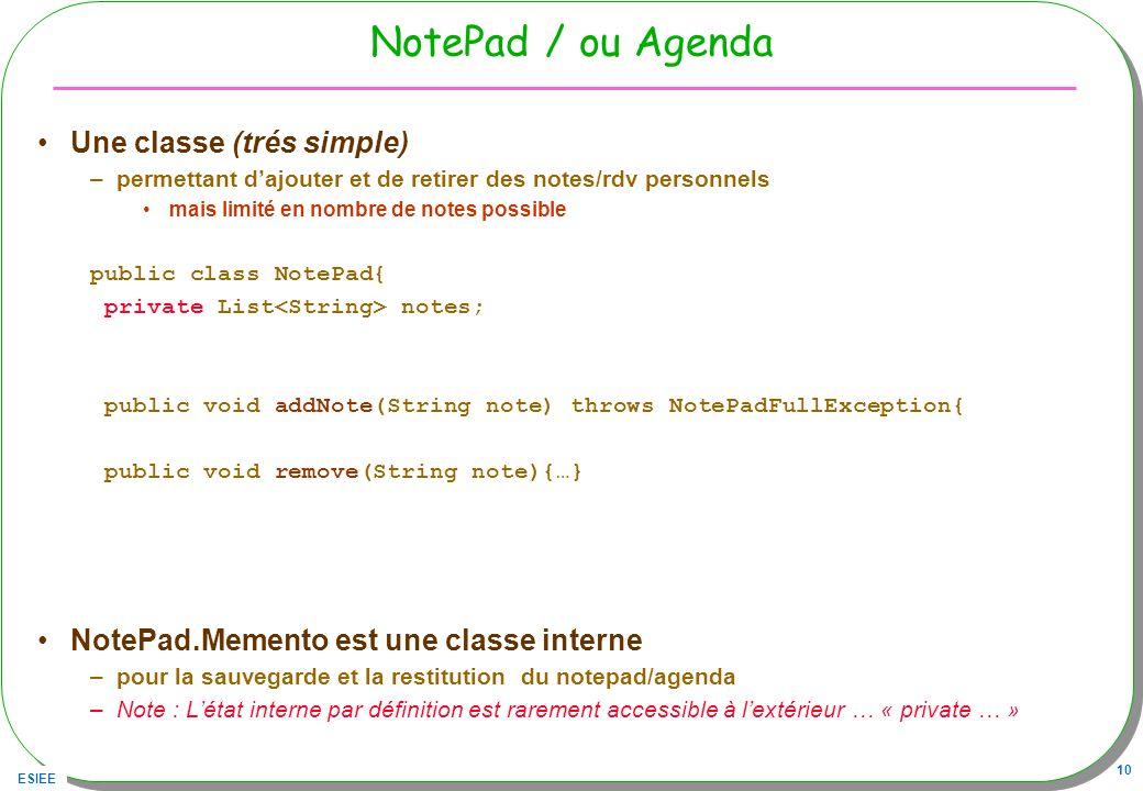 ESIEE 10 NotePad / ou Agenda Une classe (trés simple) –permettant dajouter et de retirer des notes/rdv personnels mais limité en nombre de notes possi