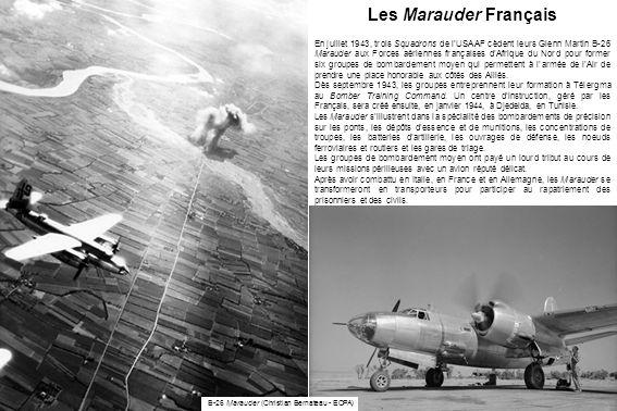 Les Marauder Français En juillet 1943, trois Squadrons de lUSAAF cèdent leurs Glenn Martin B-26 Marauder aux Forces aériennes françaises dAfrique du N