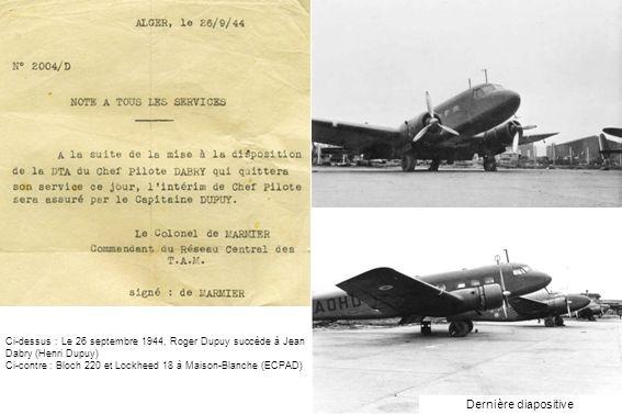Ci-dessus : Le 26 septembre 1944, Roger Dupuy succède à Jean Dabry (Henri Dupuy) Ci-contre : Bloch 220 et Lockheed 18 à Maison-Blanche (ECPAD) Dernièr