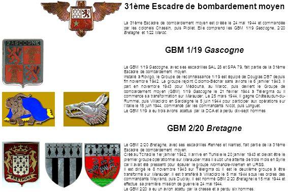 31ème Escadre de bombardement moyen La 31ème Escadre de bombardement moyen est créée le 24 mai 1944 et commandée par les colonels Chassin, puis Piolle