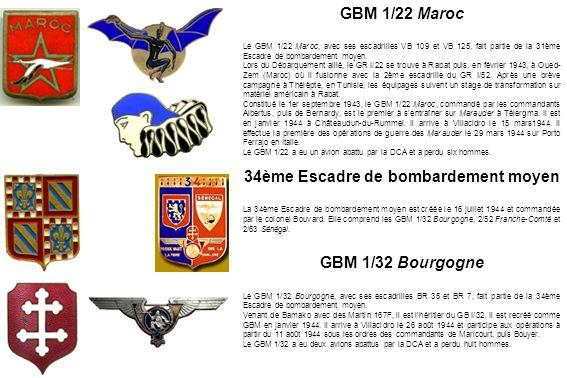 GBM 1/22 Maroc Le GBM 1/22 Maroc, avec ses escadrilles VB 109 et VB 125, fait partie de la 31ème Escadre de bombardement moyen. Lors du Débarquement a