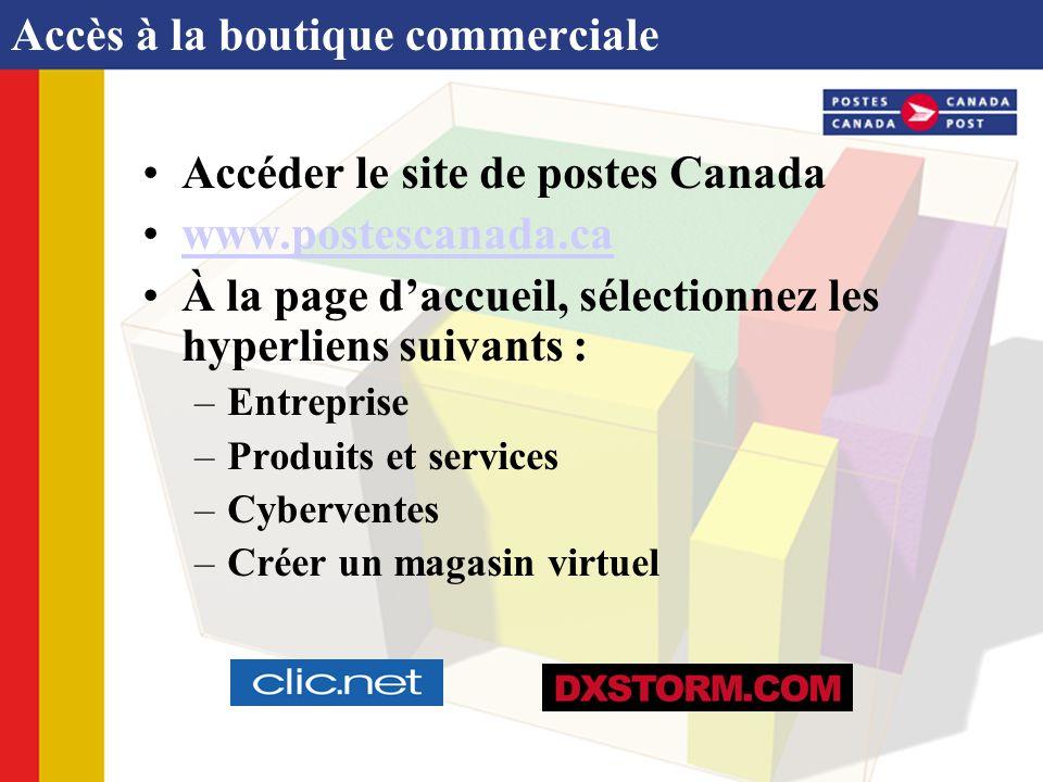 Accès à la boutique commerciale Accéder le site de postes Canada www.postescanada.ca À la page daccueil, sélectionnez les hyperliens suivants : –Entre