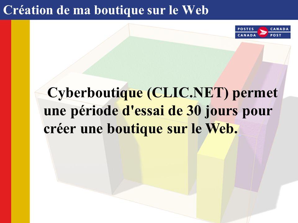 Création de ma boutique sur le Web Cyberboutique (CLIC.NET) permet une période d'essai de 30 jours pour créer une boutique sur le Web.