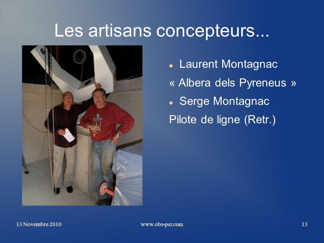 13 Novembre 2010www.obs-psr.com13 Les artisans concepteurs... Laurent Montagnac « Albera dels Pyreneus » Serge Montagnac Pilote de ligne (Retr.)