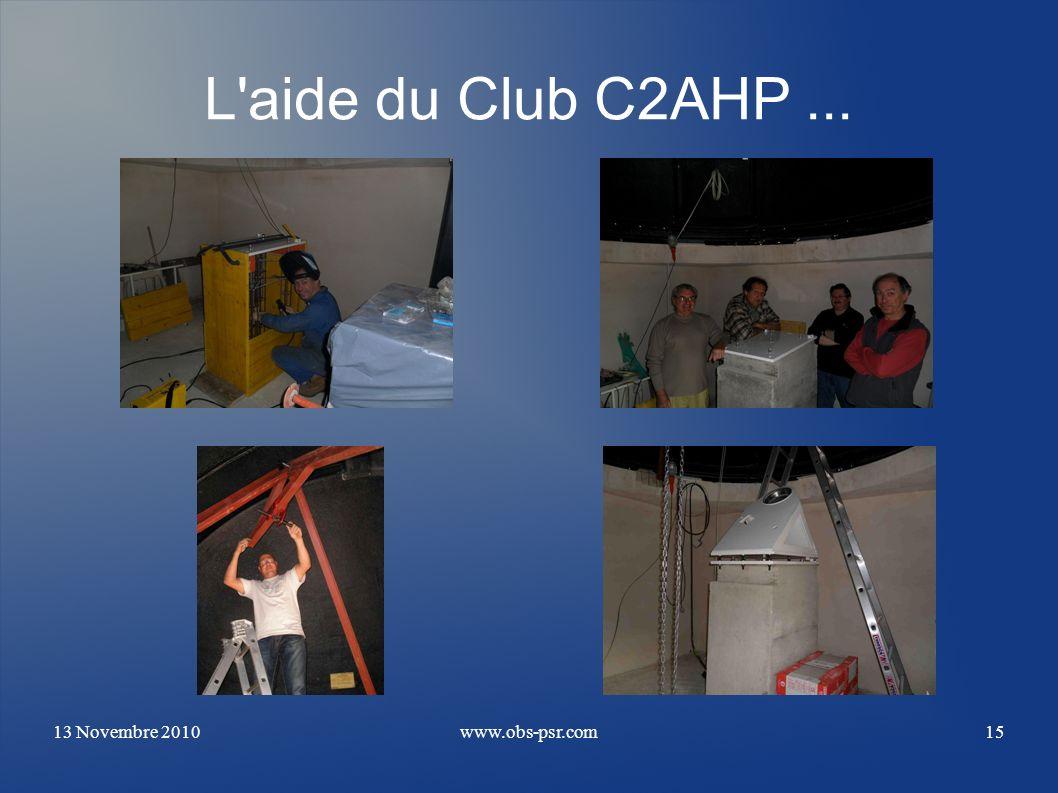 13 Novembre 2010www.obs-psr.com15 L'aide du Club C2AHP...