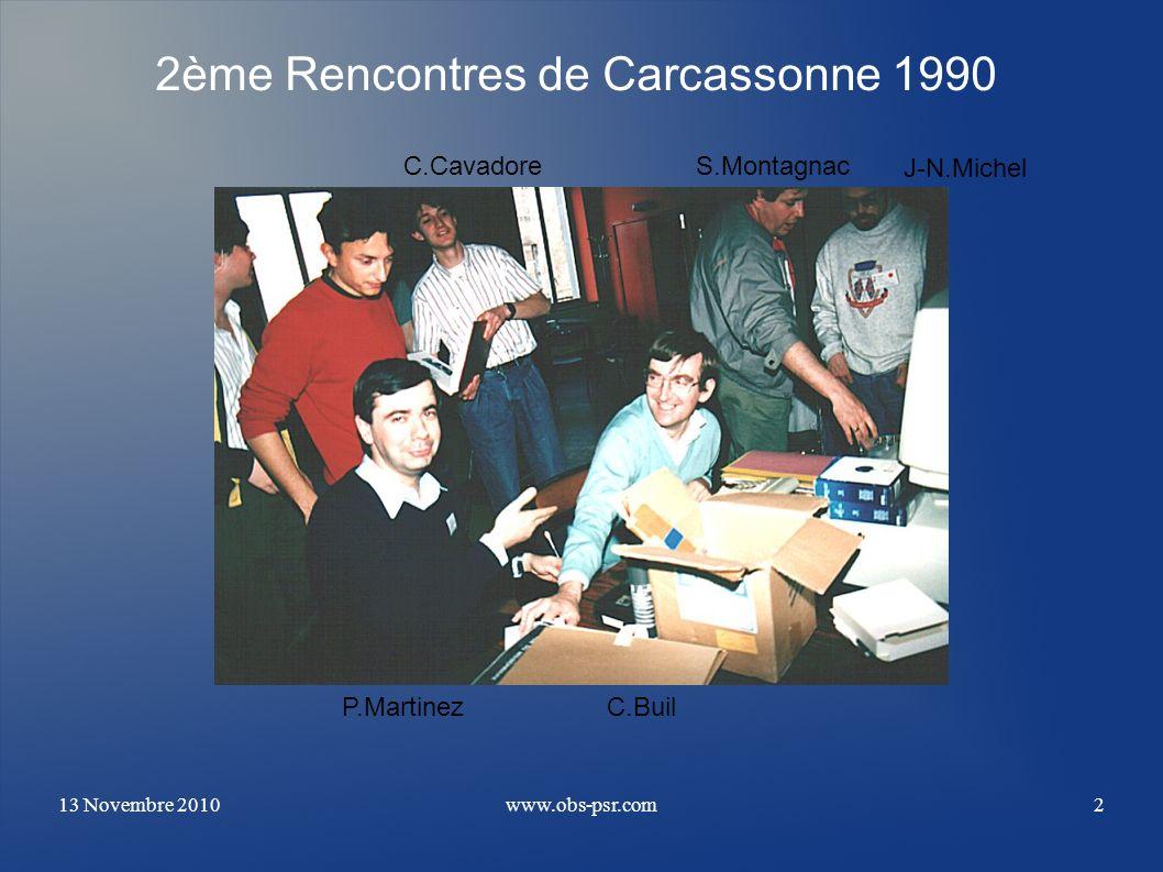 13 Novembre 2010www.obs-psr.com2 2ème Rencontres de Carcassonne 1990 P.Martinez C.Cavadore C.Buil S.Montagnac J-N.Michel