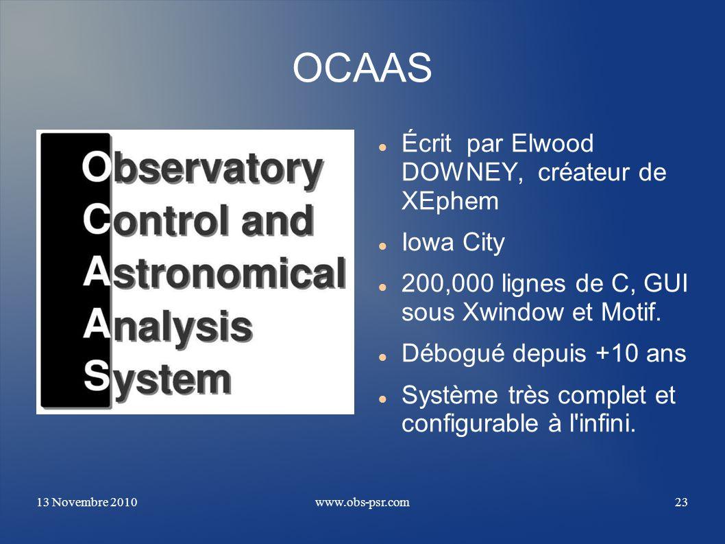 13 Novembre 2010www.obs-psr.com23 OCAAS Écrit par Elwood DOWNEY, créateur de XEphem Iowa City 200,000 lignes de C, GUI sous Xwindow et Motif. Débogué