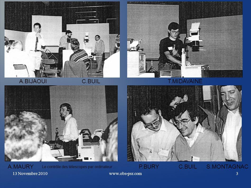13 Novembre 2010www.obs-psr.com3 A.BIJAOUIC.BUIL A.MAURYP.BURYC.BUILS.MONTAGNAC T.MIDAVAINE Le contrôle des télescopes par ordinateur...