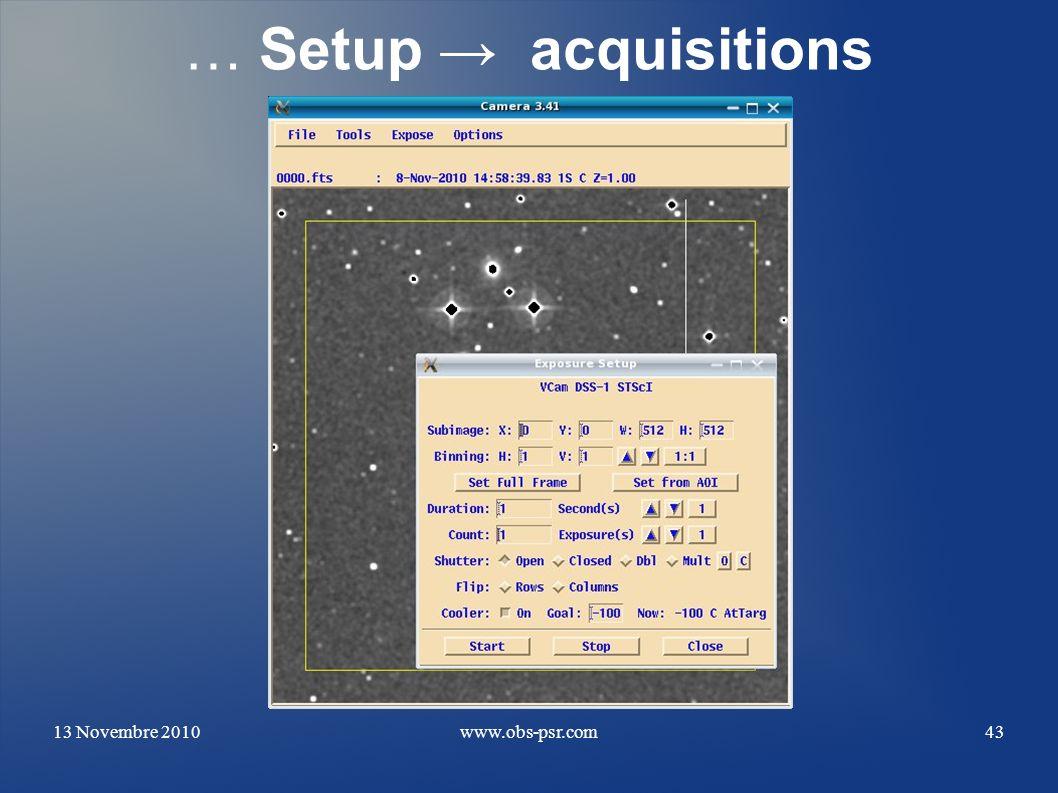13 Novembre 2010www.obs-psr.com43 … Setup acquisitions