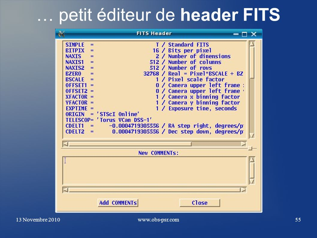 13 Novembre 2010www.obs-psr.com55 … petit éditeur de header FITS
