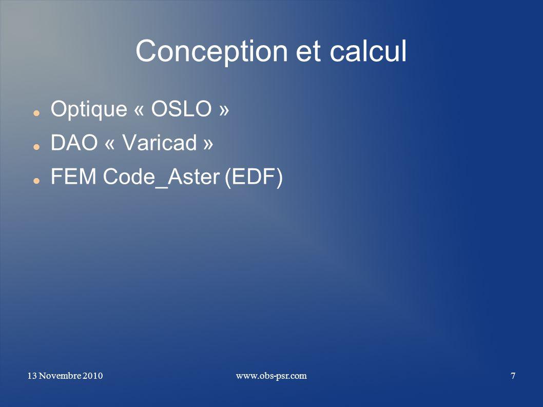 13 Novembre 2010www.obs-psr.com7 Conception et calcul Optique « OSLO » DAO « Varicad » FEM Code_Aster (EDF)