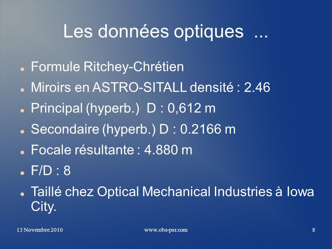 13 Novembre 2010www.obs-psr.com8 Les données optiques... Formule Ritchey-Chrétien Miroirs en ASTRO-SITALL densité : 2.46 Principal (hyperb.) D : 0,612
