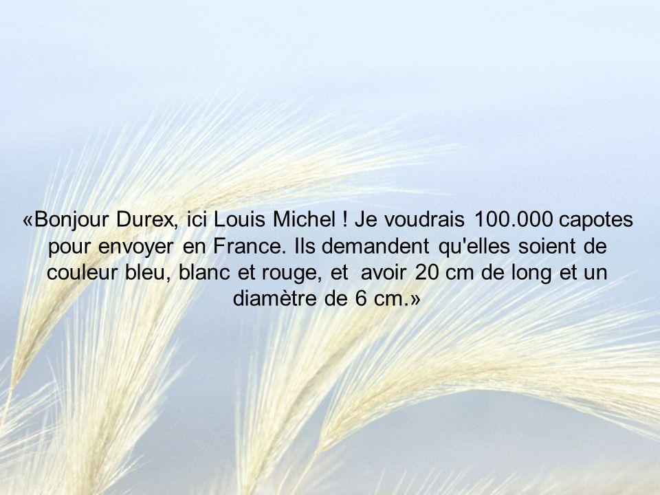 «Bonjour Durex, ici Louis Michel ! Je voudrais 100.000 capotes pour envoyer en France. Ils demandent qu'elles soient de couleur bleu, blanc et rouge,