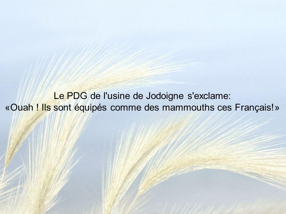 Le PDG de l'usine de Jodoigne s'exclame: «Ouah ! Ils sont équipés comme des mammouths ces Français!»