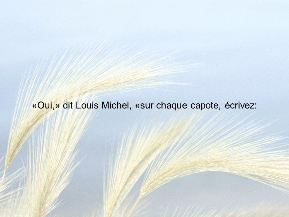 «Oui,» dit Louis Michel, «sur chaque capote, écrivez: