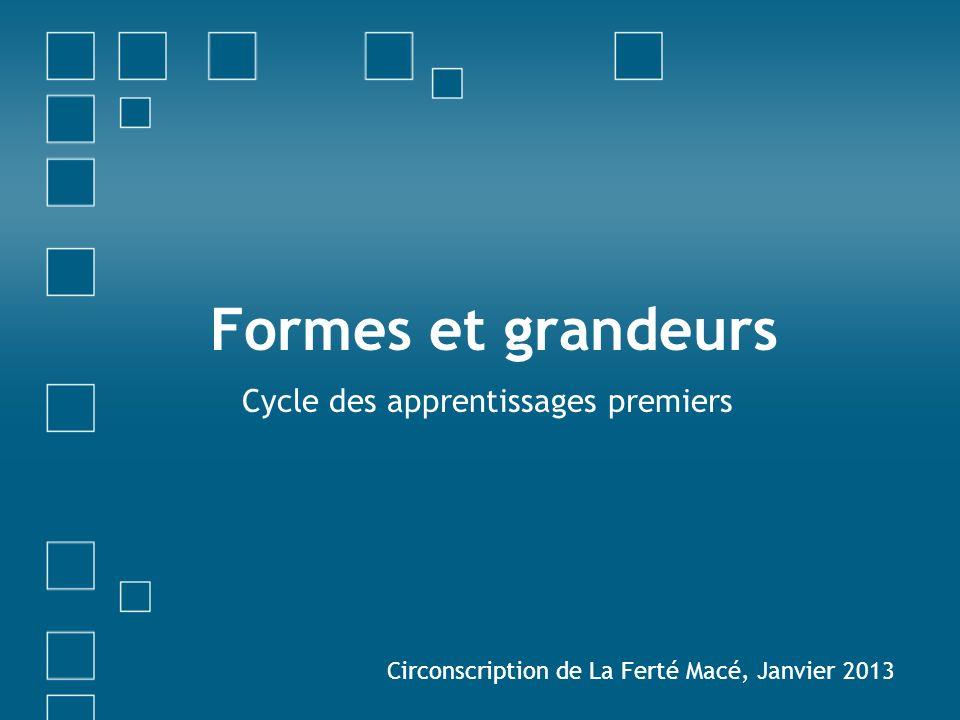 Formes et grandeurs Cycle des apprentissages premiers Circonscription de La Ferté Macé, Janvier 2013