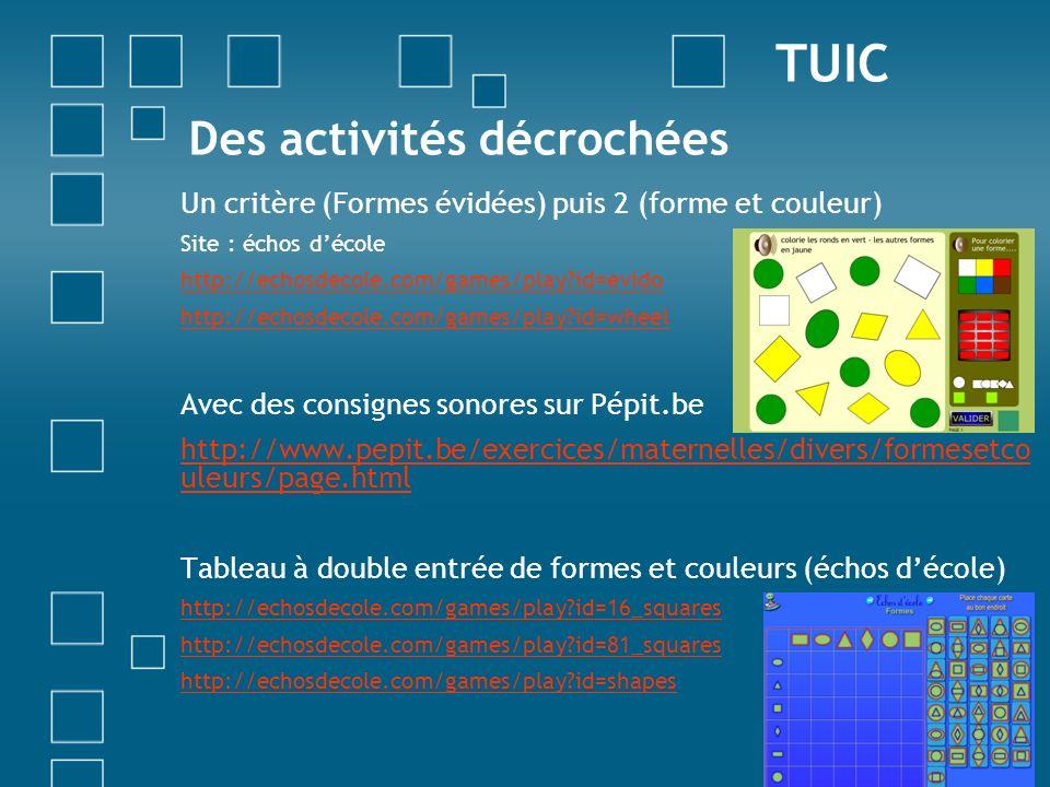 Des activités décrochées Un critère (Formes évidées) puis 2 (forme et couleur) Site : échos décole http://echosdecole.com/games/play?id=evido http://e