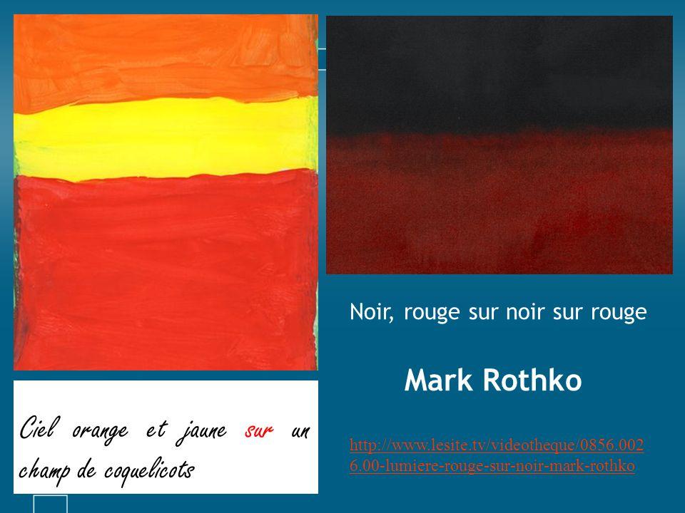 Champ de coquelicots et de blé sous un ciel orange Noir, rouge sur noir sur rouge Mark Rothko http://www.lesite.tv/videotheque/0856.002 6.00-lumiere-r