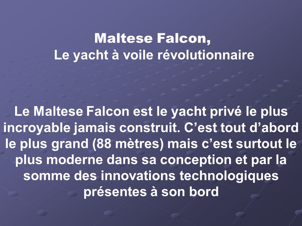 Maltese Falcon, Le yacht à voile révolutionnaire Le Maltese Falcon est le yacht privé le plus incroyable jamais construit.