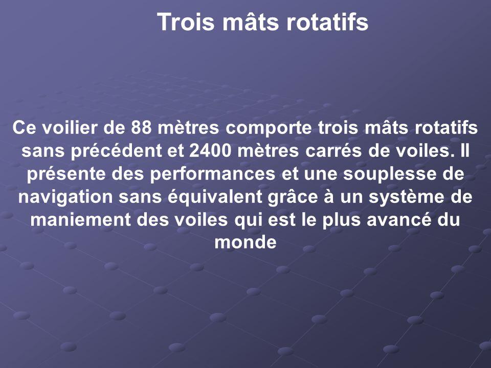 Trois mâts rotatifs Ce voilier de 88 mètres comporte trois mâts rotatifs sans précédent et 2400 mètres carrés de voiles.