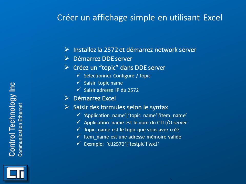 Créer un affichage simple en utilisant Excel Installez la 2572 et démarrez network server Démarrez DDE server Créez un topic dans DDE server Sélection