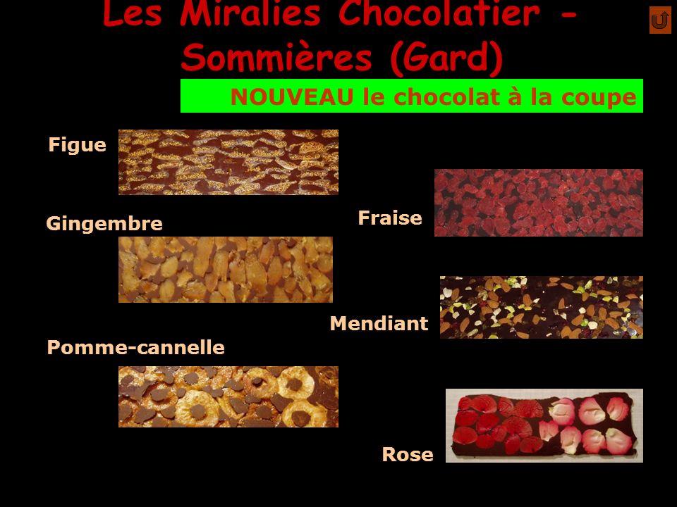 Les Miralies Chocolatier - Sommières (Gard) mmm NOUVEAU le chocolat à la coupe Figue Fraise Gingembre Mendiant Pomme-cannelle Rose