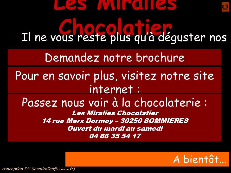 Les Miralies Chocolatier Pour en savoir plus, visitez notre site internet : www.lesmiralies.com A bientôt... Passez nous voir à la chocolaterie : Les
