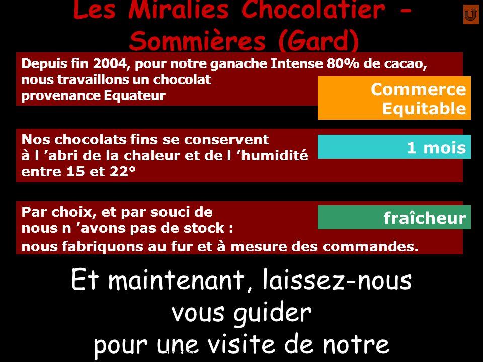 Les Miralies Chocolatier - Sommières (Gard) Depuis fin 2004, pour notre ganache Intense 80% de cacao, nous travaillons un chocolat provenance Equateur