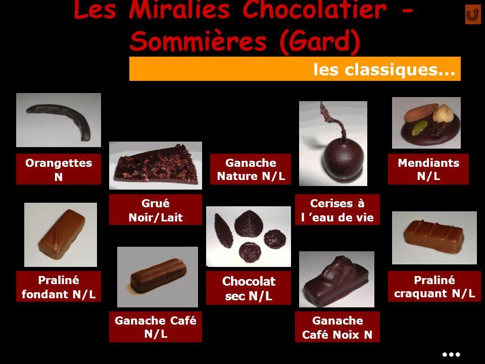 Les Miralies Chocolatier - Sommières (Gard) les classiques... Orangettes N Grué Noir/Lait Ganache Nature N/L Cerises à l eau de vie Mendiants N/L Pral
