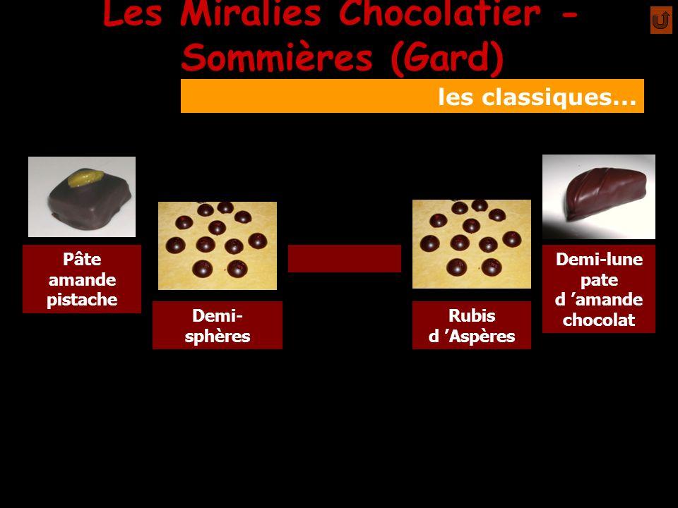 Les Miralies Chocolatier - Sommières (Gard) les classiques... Pâte amande pistache Demi- sphères Rubis d Aspères Demi-lune pate d amande chocolat mmm