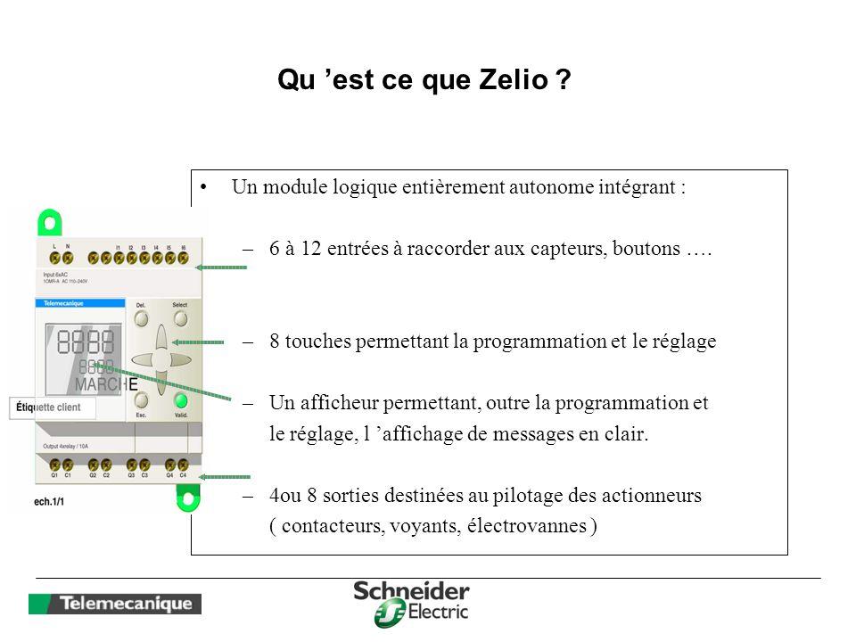Qu est ce que Zelio ? Un module logique entièrement autonome intégrant : –6 à 12 entrées à raccorder aux capteurs, boutons …. –8 touches permettant la
