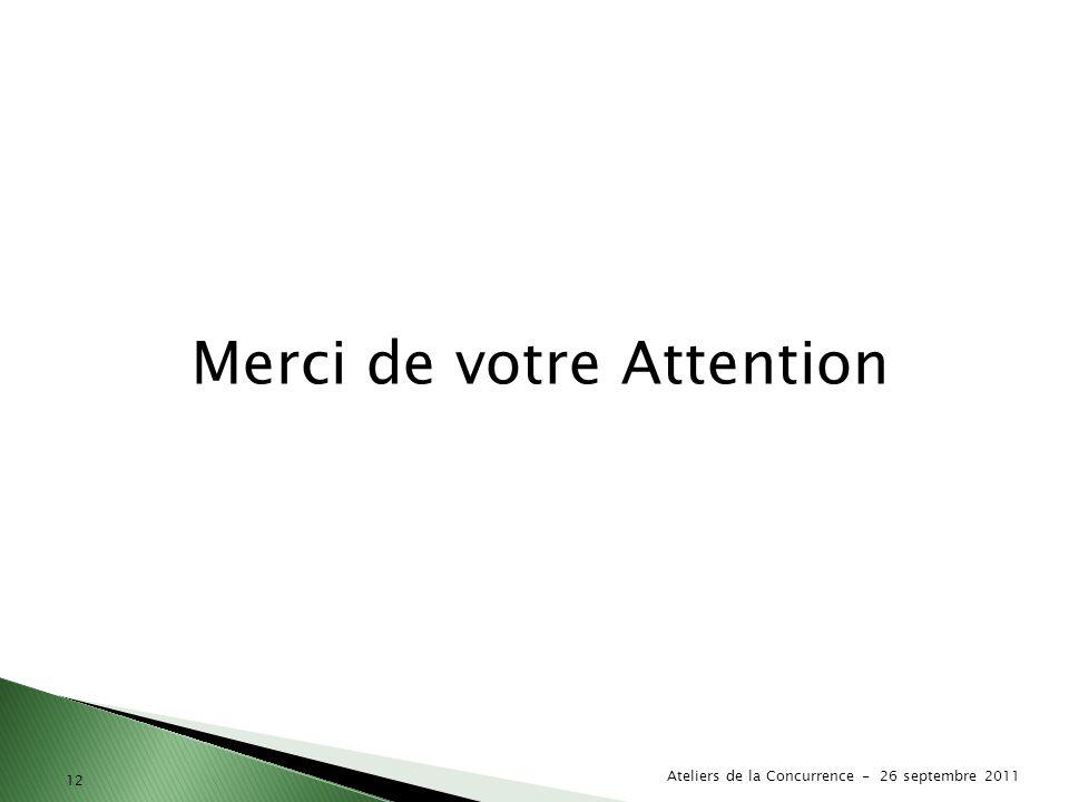 12 Merci de votre Attention Ateliers de la Concurrence - 26 septembre 2011