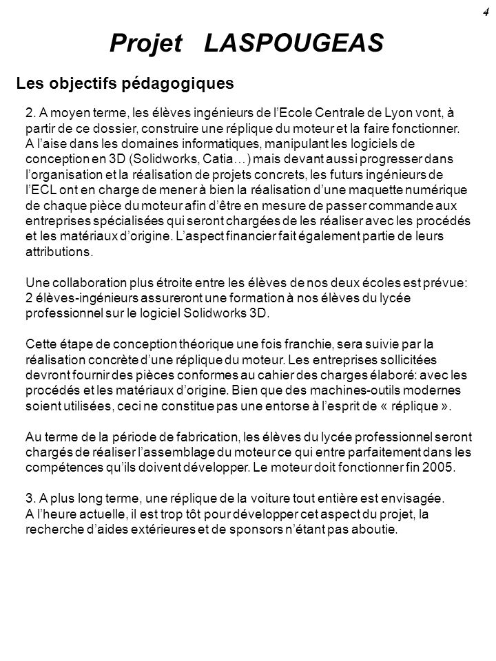 Projet LASPOUGEAS Les objectifs pédagogiques 2. A moyen terme, les élèves ingénieurs de lEcole Centrale de Lyon vont, à partir de ce dossier, construi