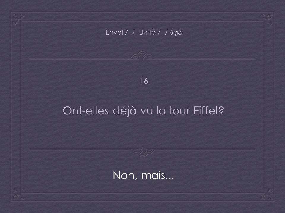 Envol 7 / Unité 7 / 6g3 Ont-elles déjà vu la tour Eiffel? Non, mais... 16