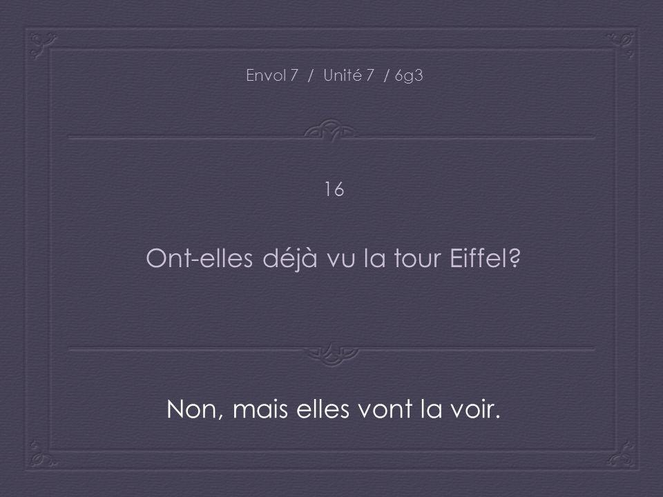 Envol 7 / Unité 7 / 6g3 Ont-elles déjà vu la tour Eiffel? Non, mais elles vont la voir. 16