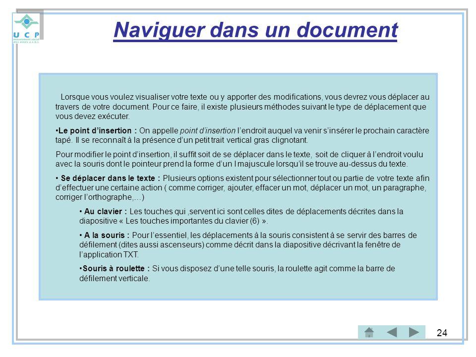 24 Naviguer dans un document Lorsque vous voulez visualiser votre texte ou y apporter des modifications, vous devrez vous déplacer au travers de votre