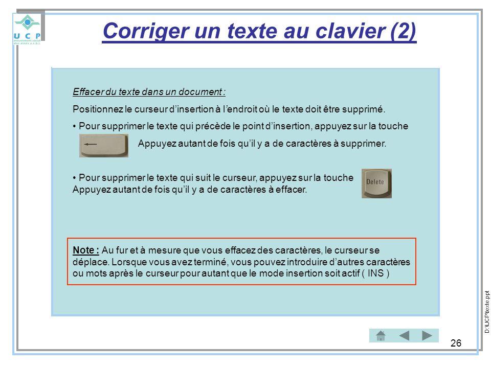 26 Effacer du texte dans un document : Positionnez le curseur dinsertion à lendroit où le texte doit être supprimé. Pour supprimer le texte qui précèd