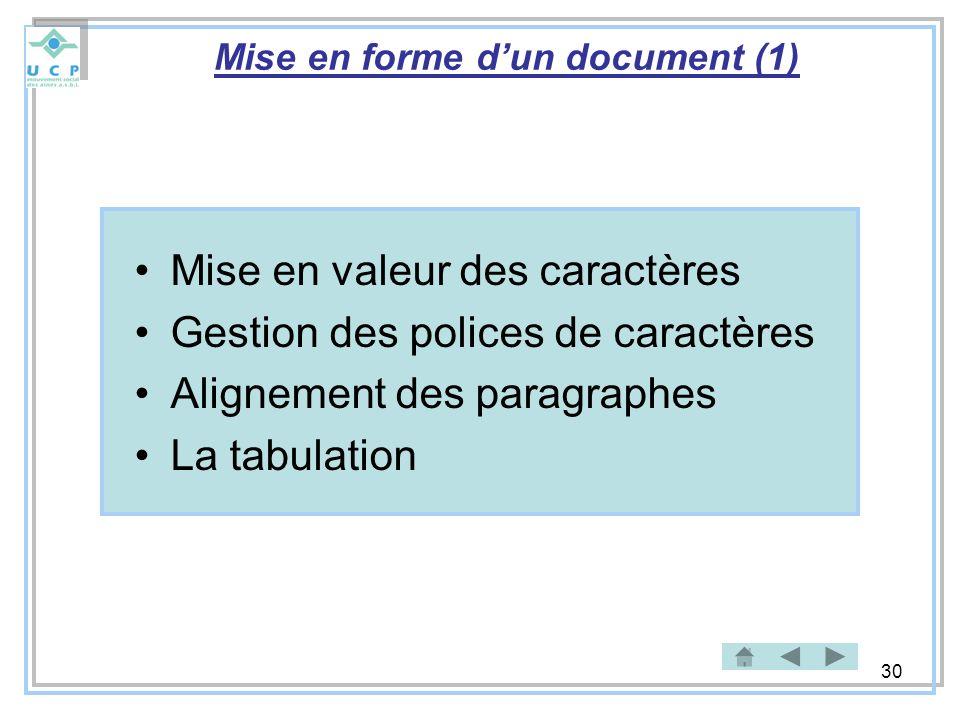 30 Mise en forme dun document (1) Mise en valeur des caractères Gestion des polices de caractères Alignement des paragraphes La tabulation