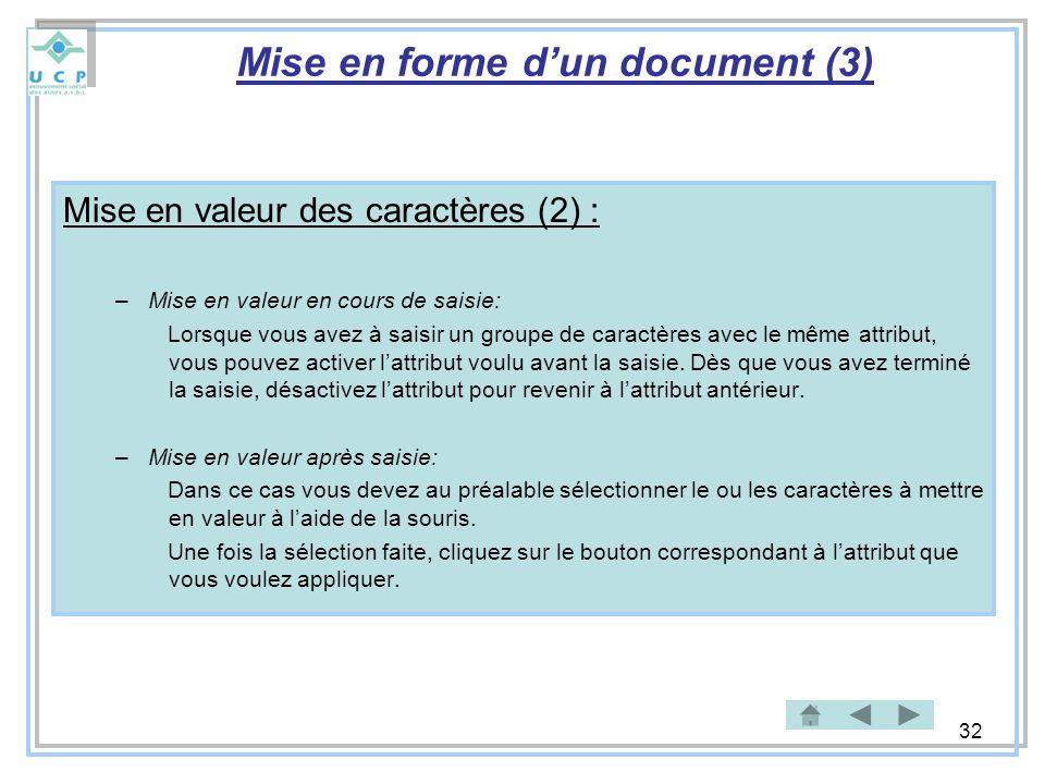 32 Mise en forme dun document (3) Mise en valeur des caractères (2) : –Mise en valeur en cours de saisie: Lorsque vous avez à saisir un groupe de cara