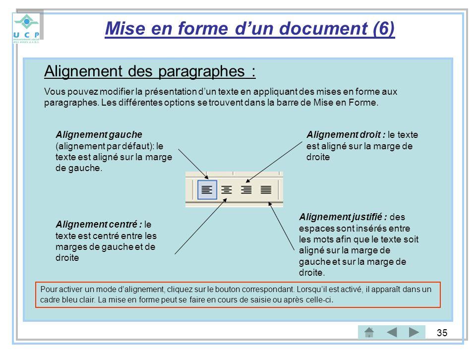 35 Alignement des paragraphes : Vous pouvez modifier la présentation dun texte en appliquant des mises en forme aux paragraphes. Les différentes optio