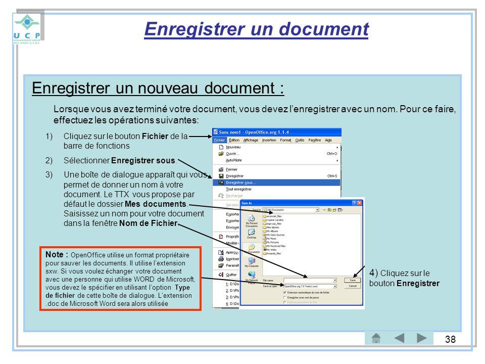 38 Enregistrer un document Enregistrer un nouveau document : Lorsque vous avez terminé votre document, vous devez lenregistrer avec un nom. Pour ce fa