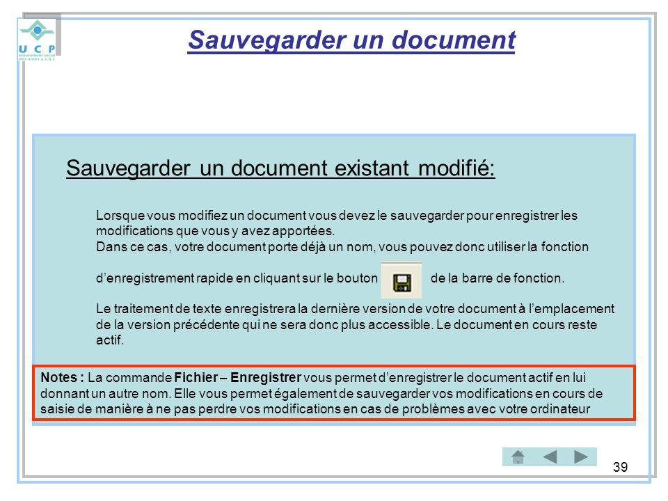 39 Sauvegarder un document Sauvegarder un document existant modifié: Lorsque vous modifiez un document vous devez le sauvegarder pour enregistrer les