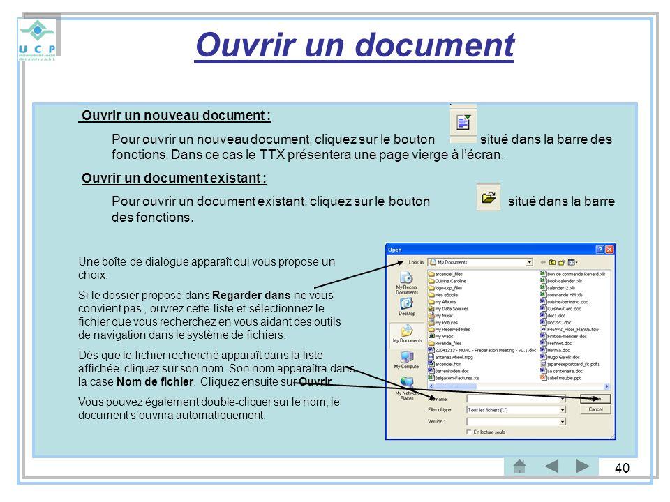 40 Ouvrir un document Ouvrir un nouveau document : Pour ouvrir un nouveau document, cliquez sur le bouton situé dans la barre des fonctions. Dans ce c