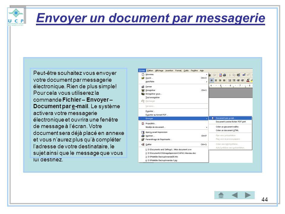 44 Envoyer un document par messagerie Peut-être souhaitez vous envoyer votre document par messagerie électronique. Rien de plus simple! Pour cela vous